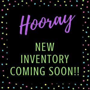 NEW INVENTORY COMING SOON!!
